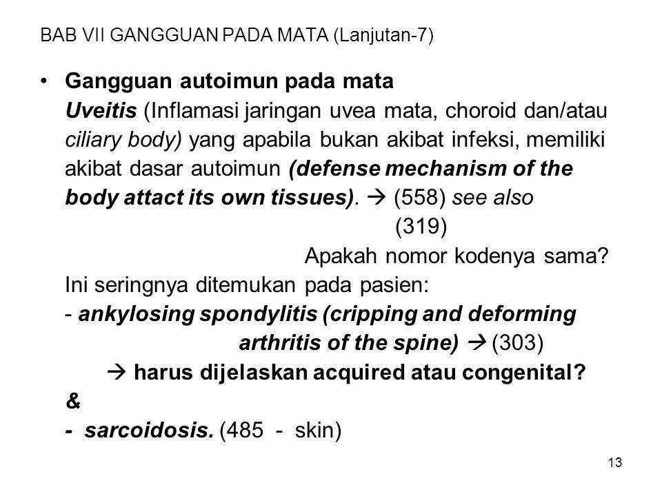 13 BAB VII GANGGUAN PADA MATA (Lanjutan-7) Gangguan autoimun pada mata Uveitis (Inflamasi jaringan uvea mata, choroid dan/atau ciliary body) yang apab