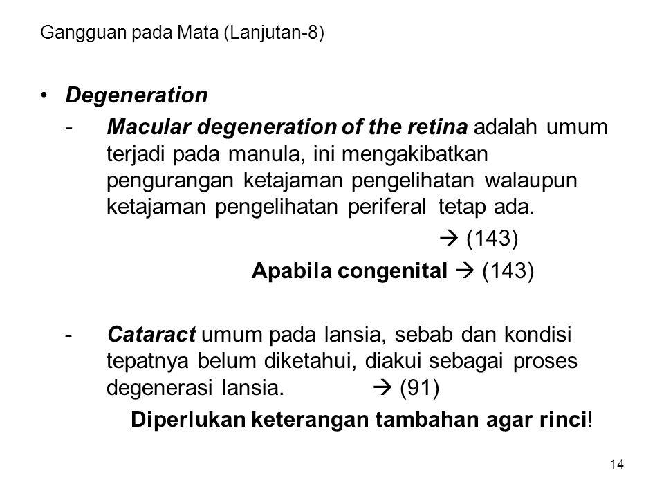 14 Gangguan pada Mata (Lanjutan-8) Degeneration -Macular degeneration of the retina adalah umum terjadi pada manula, ini mengakibatkan pengurangan ket