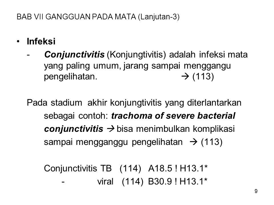9 BAB VII GANGGUAN PADA MATA (Lanjutan-3) Infeksi -Conjunctivitis (Konjungtivitis) adalah infeksi mata yang paling umum, jarang sampai menggangu penge