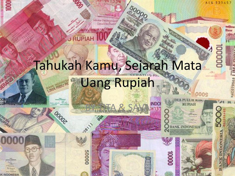 Tahukah Kamu, Sejarah Mata Uang Rupiah BY TITA & SAVA