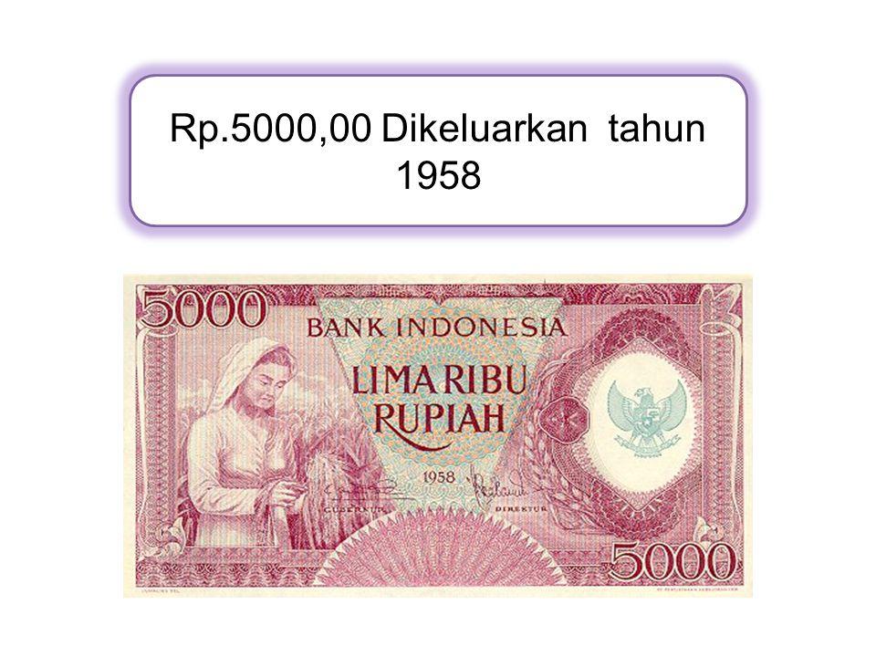 Rp.5000,00 Dikeluarkan tahun 1958