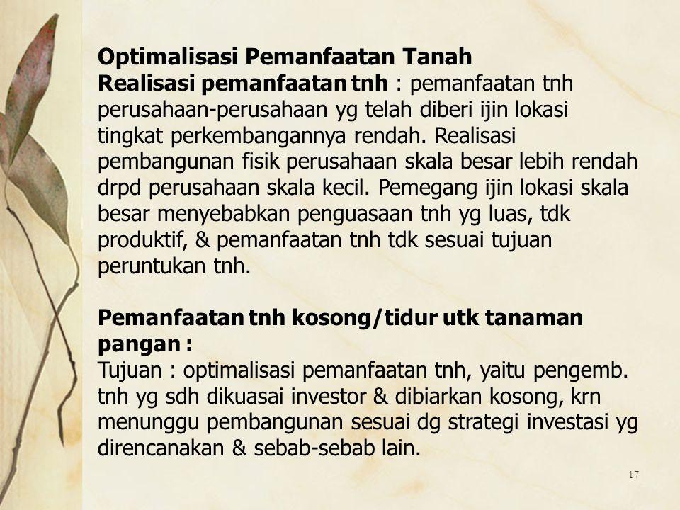 17 Optimalisasi Pemanfaatan Tanah Realisasi pemanfaatan tnh : pemanfaatan tnh perusahaan-perusahaan yg telah diberi ijin lokasi tingkat perkembanganny