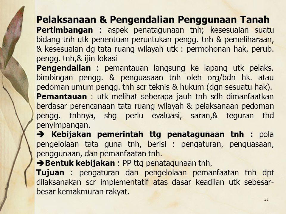 21 Pelaksanaan & Pengendalian Penggunaan Tanah Pertimbangan : aspek penatagunaan tnh; kesesuaian suatu bidang tnh utk penentuan peruntukan pengg. tnh