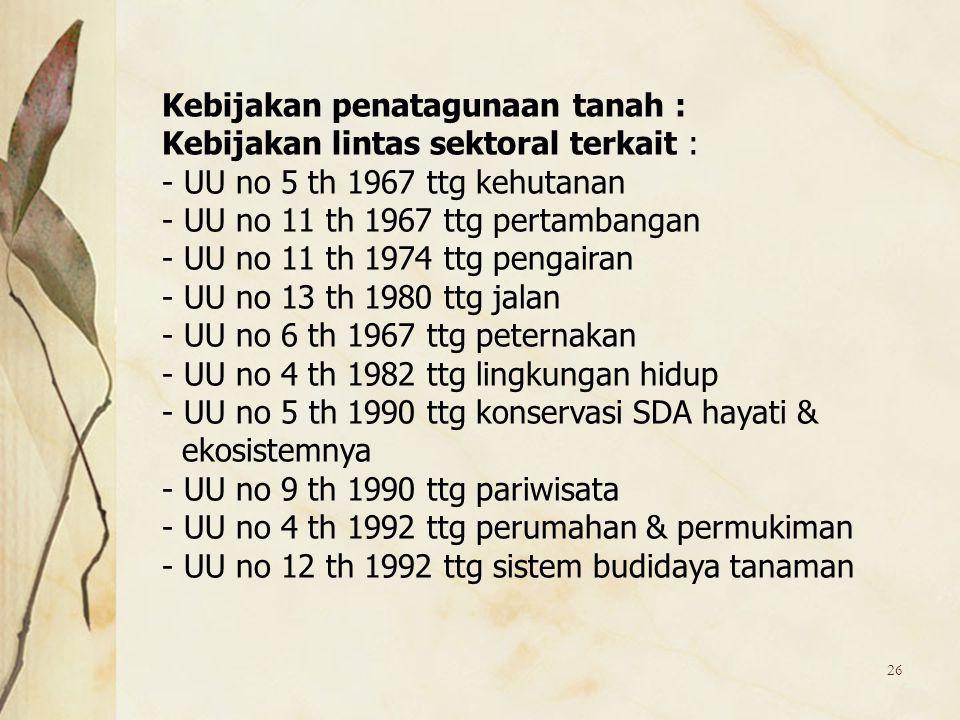 26 Kebijakan penatagunaan tanah : Kebijakan lintas sektoral terkait : - UU no 5 th 1967 ttg kehutanan - UU no 11 th 1967 ttg pertambangan - UU no 11 t