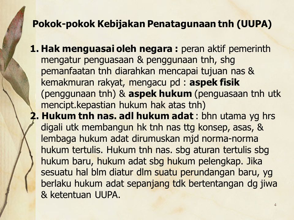 4 Pokok-pokok Kebijakan Penatagunaan tnh (UUPA) 1.Hak menguasai oleh negara : peran aktif pemerinth mengatur penguasaan & penggunaan tnh, shg pemanfaa