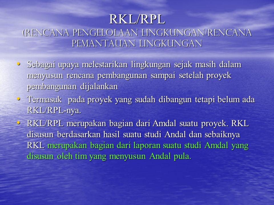 RKL/RPL (Rencana Pengelolaan Lingkungan/Rencana Pemantauan Lingkungan Sebagai upaya melestarikan lingkungan sejak masih dalam menyusun rencana pembang