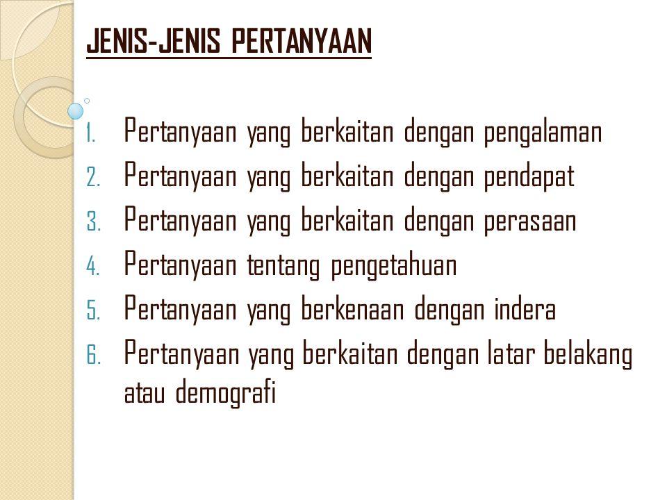 JENIS-JENIS PERTANYAAN 1. Pertanyaan yang berkaitan dengan pengalaman 2. Pertanyaan yang berkaitan dengan pendapat 3. Pertanyaan yang berkaitan dengan