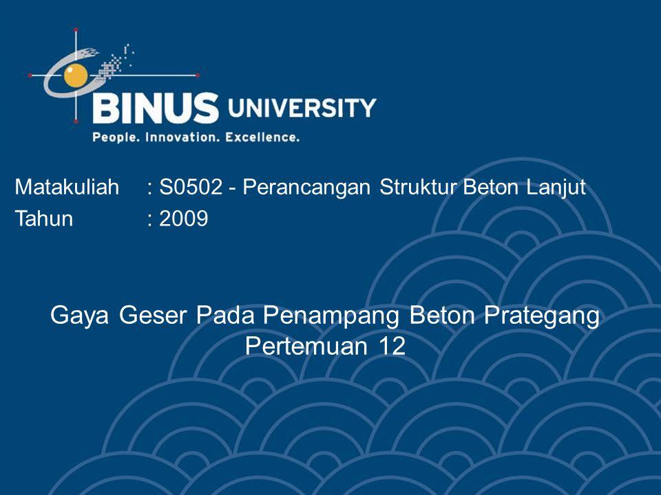 Bina Nusantara Learning Outcomes (Pertemuan 12) Mahasiswa dapat menjelaskan dampak gaya prategang pada tegangan dan kekuatan geser pada penampang.