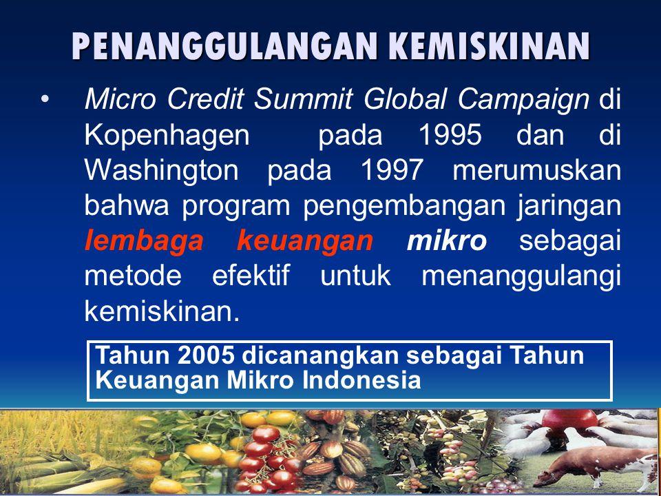 PENANGGULANGAN KEMISKINAN Micro Credit Summit Global Campaign di Kopenhagen pada 1995 dan di Washington pada 1997 merumuskan bahwa program pengembanga