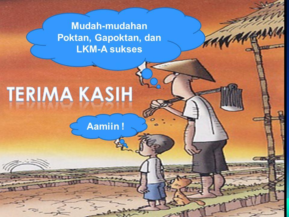 Mudah-mudahan Poktan, Gapoktan, dan LKM-A sukses Aamiin !