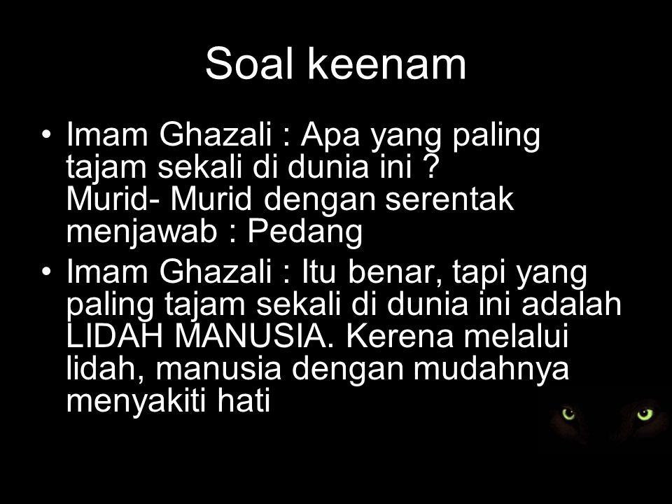 Soal keenam Imam Ghazali : Apa yang paling tajam sekali di dunia ini .