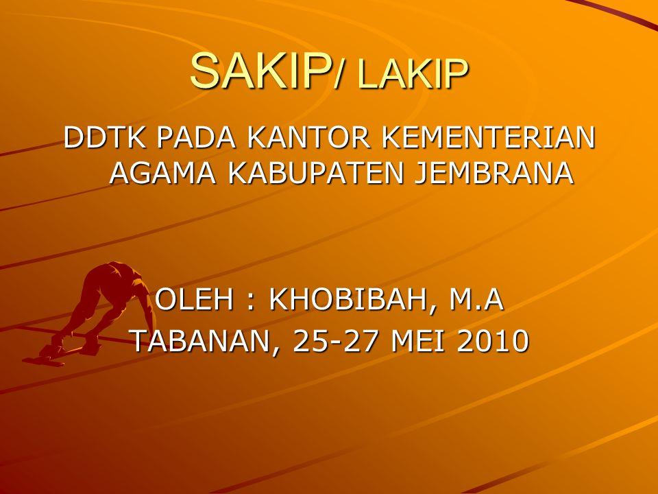 SAKIP / LAKIP DDTK PADA KANTOR KEMENTERIAN AGAMA KABUPATEN JEMBRANA OLEH : KHOBIBAH, M.A TABANAN, 25-27 MEI 2010