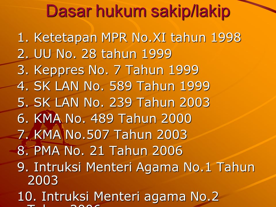 Dasar hukum sakip/lakip 1.Ketetapan MPR No.XI tahun 1998 2.