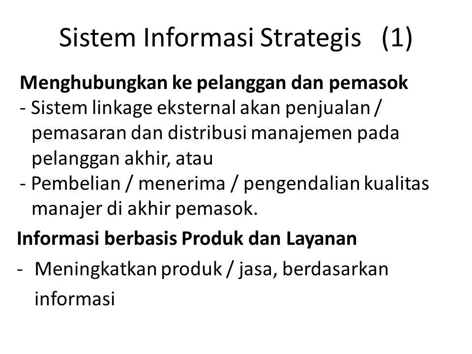 Sistem Informasi Strategis (1) Menghubungkan ke pelanggan dan pemasok - Sistem linkage eksternal akan penjualan / pemasaran dan distribusi manajemen p