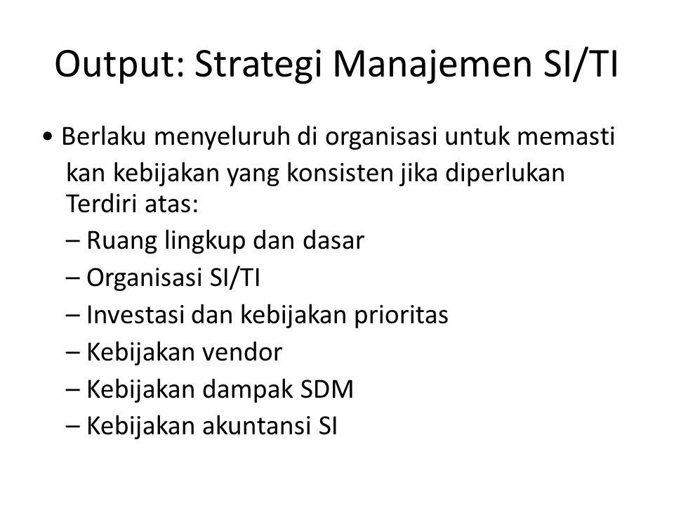 Output: Strategi Manajemen SI/TI Berlaku menyeluruh di organisasi untuk memasti kan kebijakan yang konsisten jika diperlukan Terdiri atas: – Ruang lin