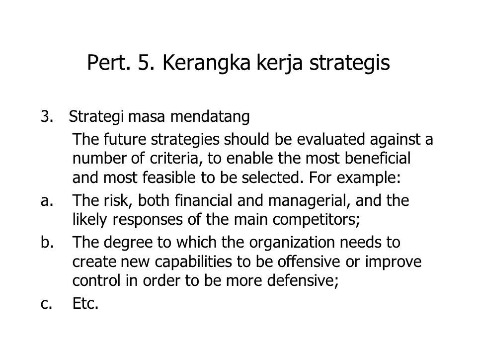 Pert. 5. Kerangka kerja strategis 3. Strategi masa mendatang The future strategies should be evaluated against a number of criteria, to enable the mos