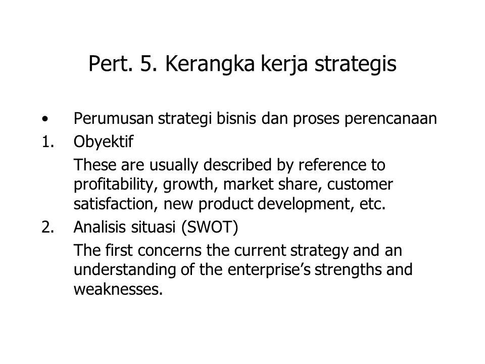 Pert. 5. Kerangka kerja strategis Perumusan strategi bisnis dan proses perencanaan 1.Obyektif These are usually described by reference to profitabilit