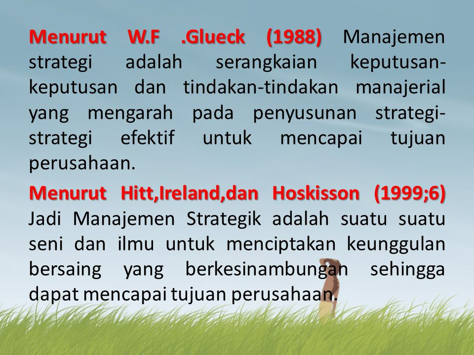 Menurut W.F.Glueck (1988) Menurut W.F.Glueck (1988) Manajemen strategi adalah serangkaian keputusan- keputusan dan tindakan-tindakan manajerial yang m