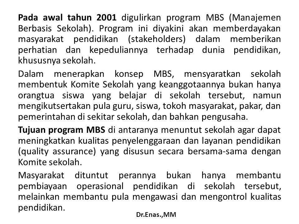 Pada awal tahun 2001 digulirkan program MBS (Manajemen Berbasis Sekolah). Program ini diyakini akan memberdayakan masyarakat pendidikan (stakeholders)