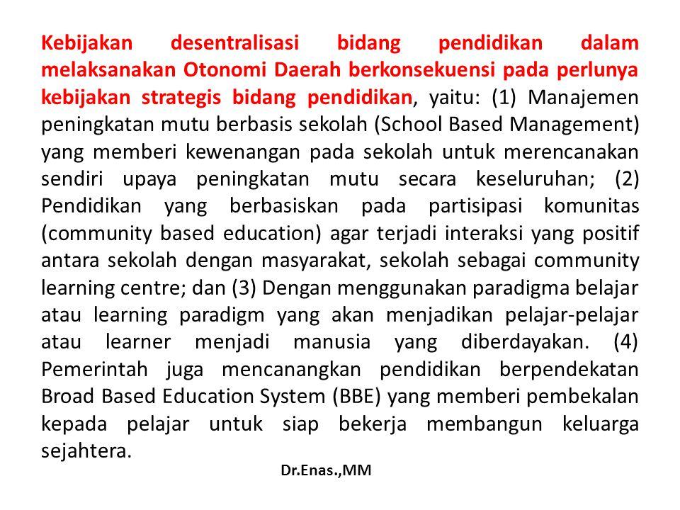 Kebijakan desentralisasi bidang pendidikan dalam melaksanakan Otonomi Daerah berkonsekuensi pada perlunya kebijakan strategis bidang pendidikan, yaitu