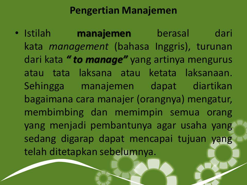 Pengertian Manajemen manajemen to manage Istilah manajemen berasal dari kata management (bahasa Inggris), turunan dari kata to manage yang artinya mengurus atau tata laksana atau ketata laksanaan.
