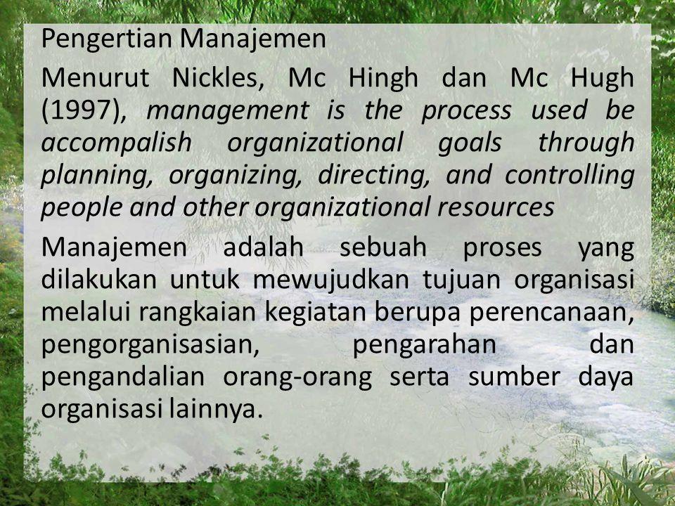 Pengertian Manajemen Menurut Nickles, Mc Hingh dan Mc Hugh (1997), management is the process used be accompalish organizational goals through planning