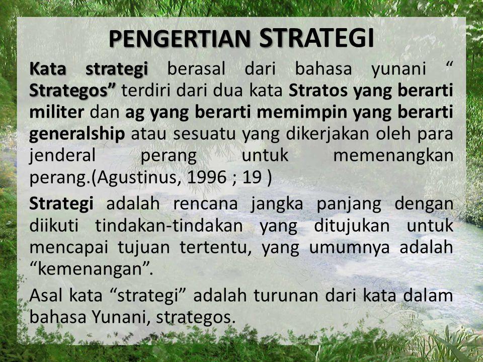 """PENGERTIAN STR PENGERTIAN STRATEGI Kata strategi Strategos"""" Kata strategi berasal dari bahasa yunani """" Strategos"""" terdiri dari dua kata Stratos yang b"""