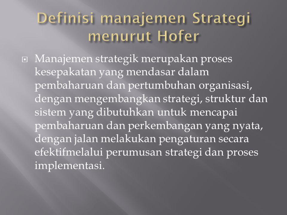 Manajemen strategik merupakan proses kesepakatan yang mendasar dalam pembaharuan dan pertumbuhan organisasi, dengan mengembangkan strategi, struktur