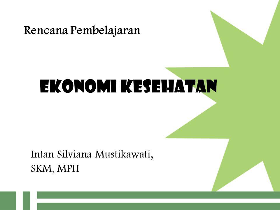 Ekonomi kesehatan Intan Silviana Mustikawati, SKM, MPH Rencana Pembelajaran
