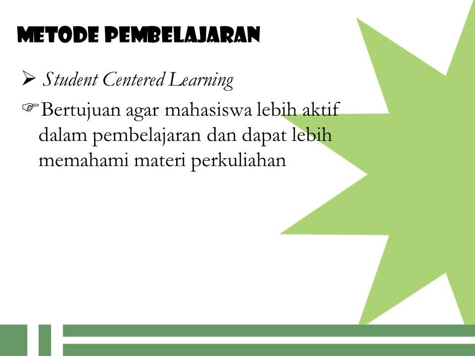 Metode pembelajaran  Student Centered Learning  Bertujuan agar mahasiswa lebih aktif dalam pembelajaran dan dapat lebih memahami materi perkuliahan