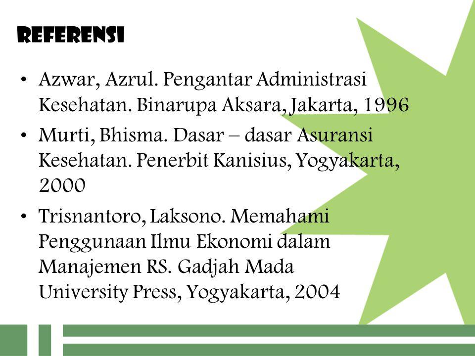 Referensi Azwar, Azrul. Pengantar Administrasi Kesehatan. Binarupa Aksara, Jakarta, 1996 Murti, Bhisma. Dasar – dasar Asuransi Kesehatan. Penerbit Kan