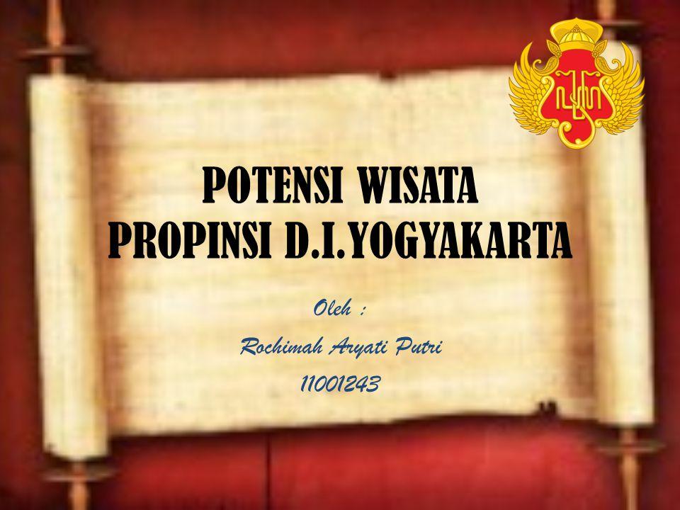 POTENSI WISATA PROPINSI D.I.YOGYAKARTA Oleh : Rochimah Aryati Putri 11001243
