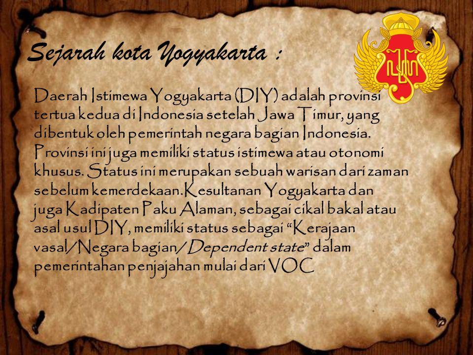 Sejarah kota Yogyakarta : Daerah Istimewa Yogyakarta (DIY) adalah provinsi tertua kedua di Indonesia setelah Jawa Timur, yang dibentuk oleh pemerintah