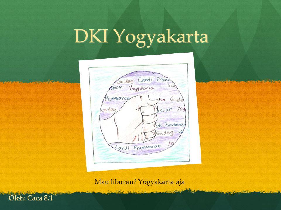 DKI Yogyakarta Oleh: Caca 8.1 Mau liburan? Yogyakarta aja