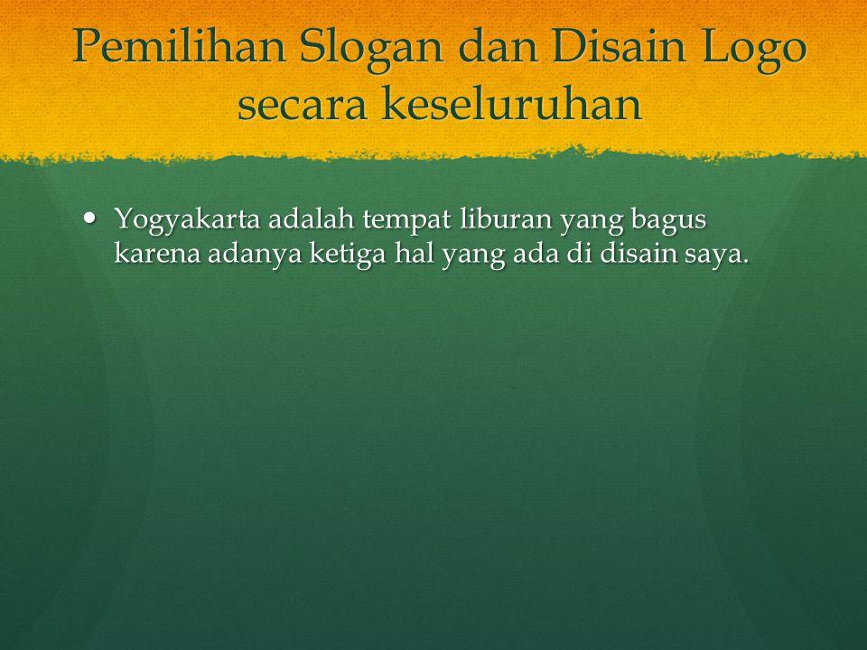 Pemilihan Slogan dan Disain Logo secara keseluruhan Yogyakarta adalah tempat liburan yang bagus karena adanya ketiga hal yang ada di disain saya.