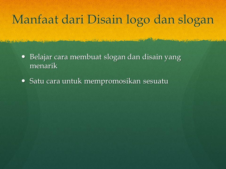 Manfaat dari Disain logo dan slogan Belajar cara membuat slogan dan disain yang menarik Belajar cara membuat slogan dan disain yang menarik Satu cara untuk mempromosikan sesuatu Satu cara untuk mempromosikan sesuatu