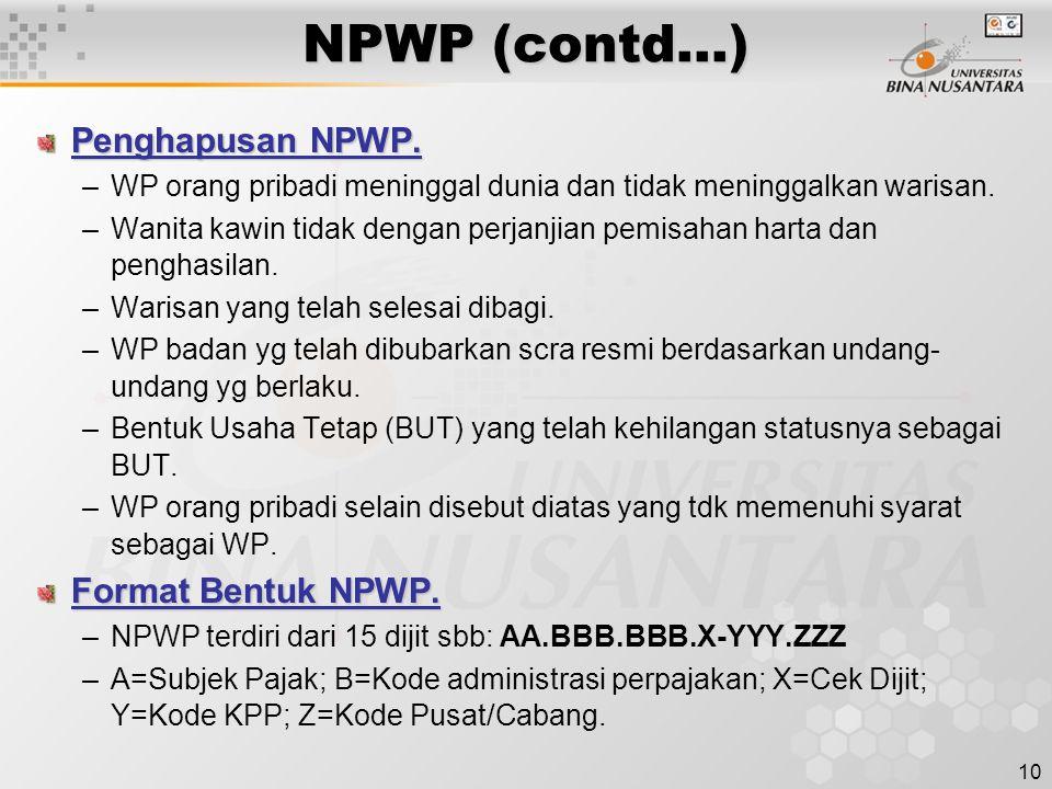 10 NPWP (contd…) Penghapusan NPWP. –WP orang pribadi meninggal dunia dan tidak meninggalkan warisan. –Wanita kawin tidak dengan perjanjian pemisahan h