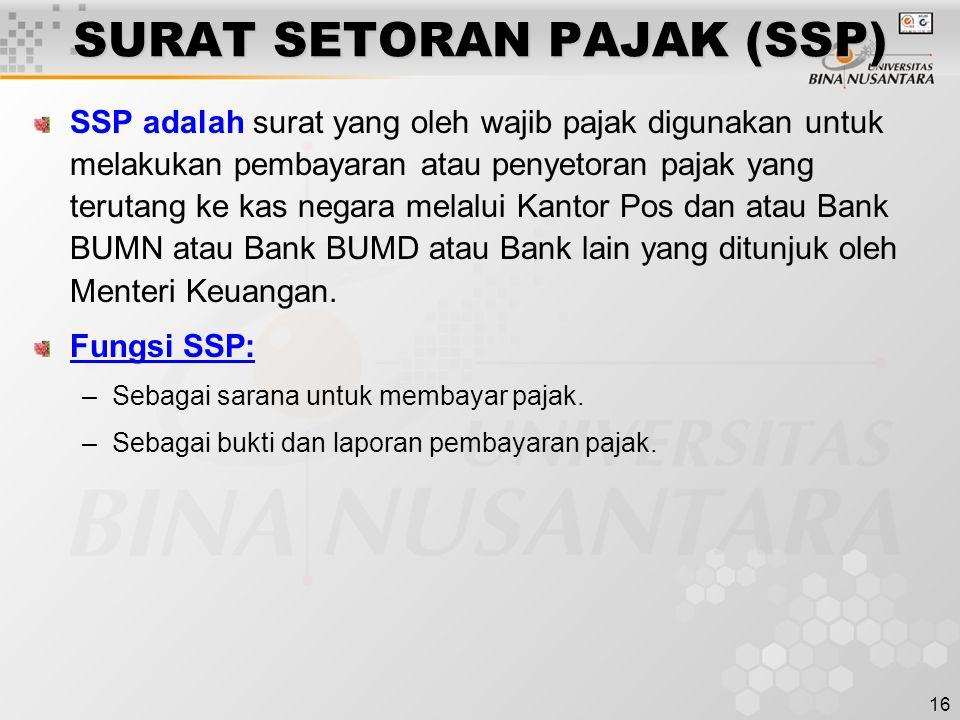 16 SURAT SETORAN PAJAK (SSP) SSP adalah surat yang oleh wajib pajak digunakan untuk melakukan pembayaran atau penyetoran pajak yang terutang ke kas ne