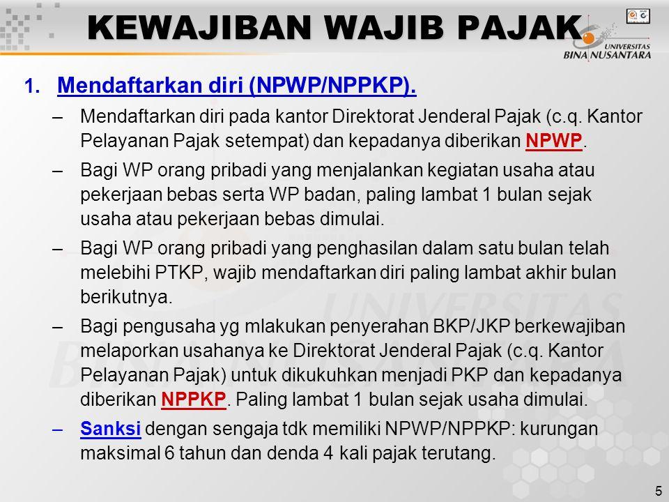 5 KEWAJIBAN WAJIB PAJAK 1. Mendaftarkan diri (NPWP/NPPKP). –Mendaftarkan diri pada kantor Direktorat Jenderal Pajak (c.q. Kantor Pelayanan Pajak setem