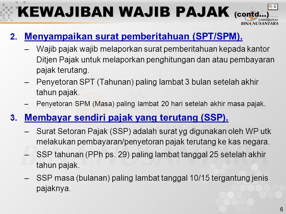 6 KEWAJIBAN WAJIB PAJAK (contd…) 2. Menyampaikan surat pemberitahuan (SPT/SPM). –Wajib pajak wajib melaporkan surat pemberitahuan kepada kantor Ditjen