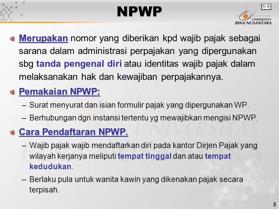 9 NPWP (contd…) –Bagi WP orang pribadi yg menjalankan usaha atau pekerjaan bebas dan WP badan, paling telat 1 (satu) bulan setelah usaha mulai dilakukan.