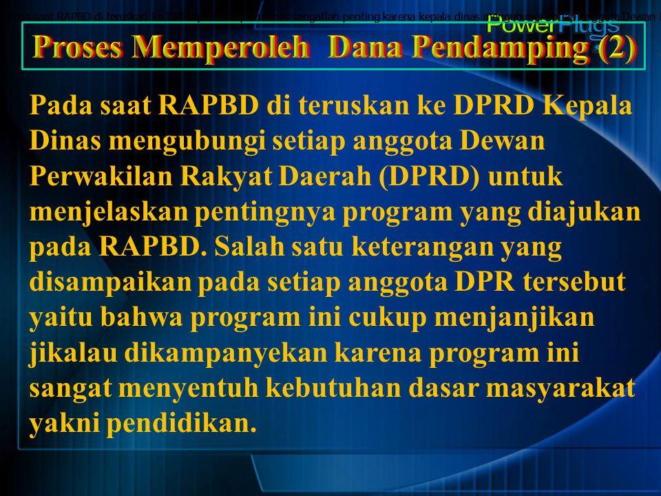 Pada saat RAPBD di teruskan ke DPRD peran kepala dinas sangatlah penting karena kepala dinas mengubungi setiap anggota Dewan Perwakilan Rakyat Daerah