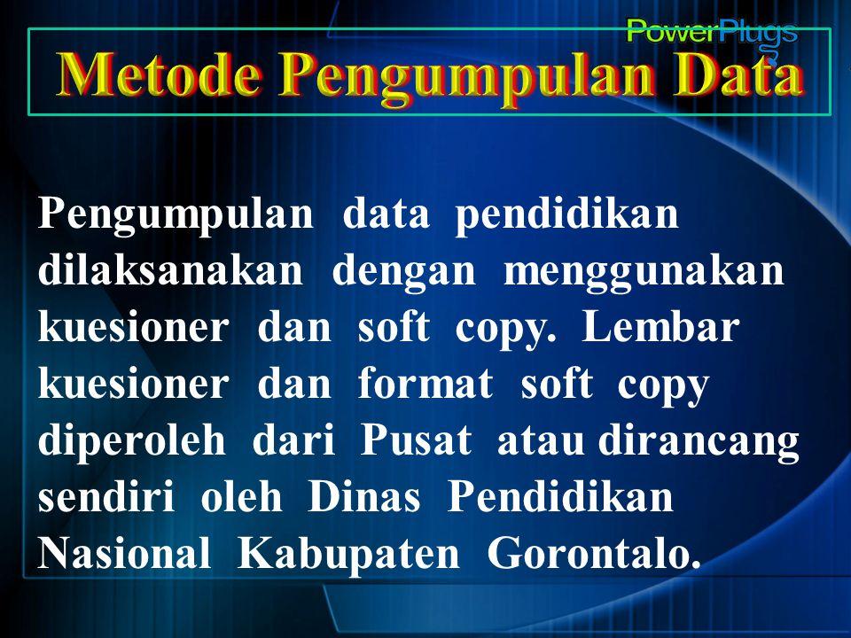Pengumpulan data pendidikan dilaksanakan dengan menggunakan kuesioner dan soft copy. Lembar kuesioner dan format soft copy diperoleh dari Pusat atau d