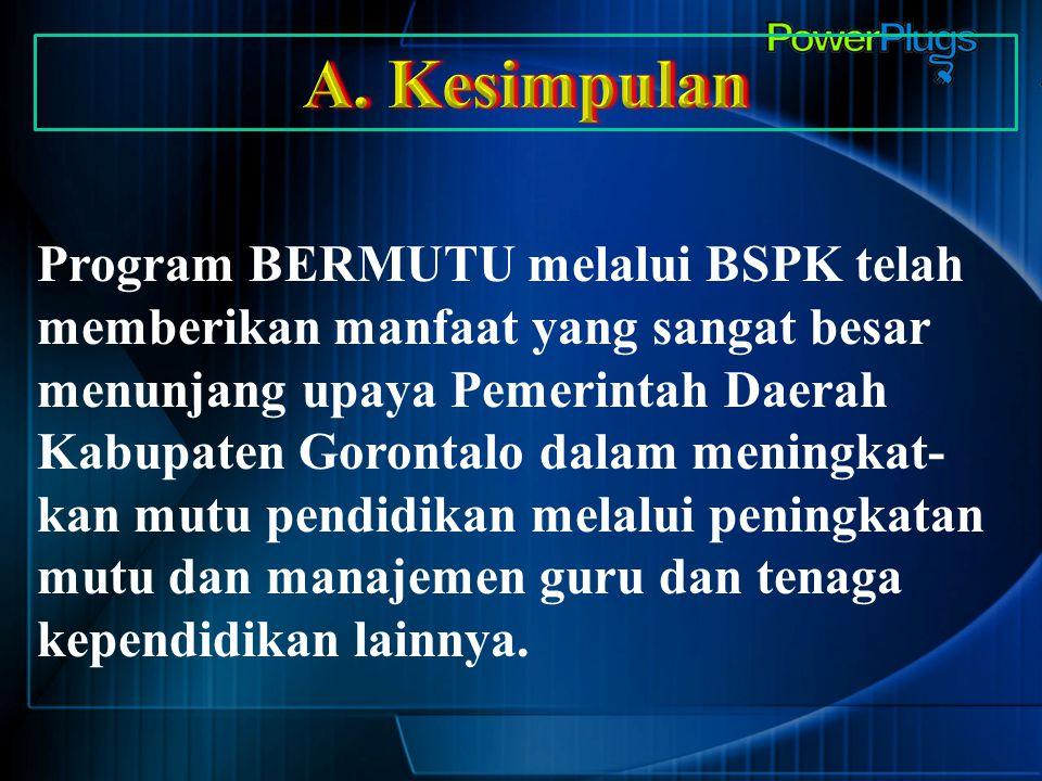 Program BERMUTU melalui BSPK telah memberikan manfaat yang sangat besar menunjang upaya Pemerintah Daerah Kabupaten Gorontalo dalam meningkat- kan mut