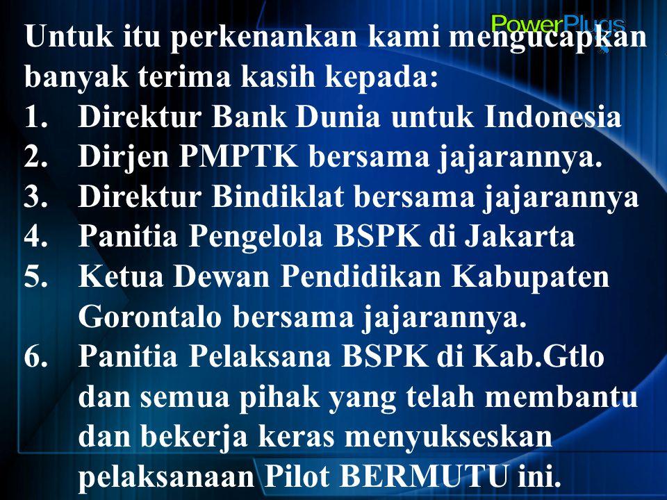 Untuk itu perkenankan kami mengucapkan banyak terima kasih kepada: 1.Direktur Bank Dunia untuk Indonesia 2.Dirjen PMPTK bersama jajarannya. 3.Direktur