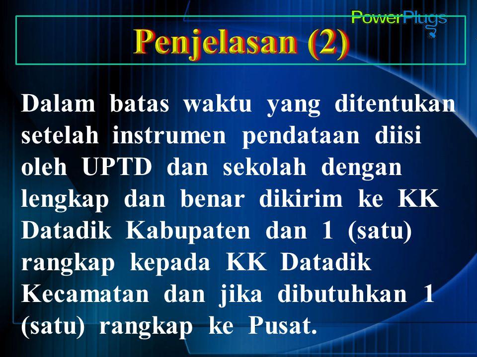 Dalam batas waktu yang ditentukan setelah instrumen pendataan diisi oleh UPTD dan sekolah dengan lengkap dan benar dikirim ke KK Datadik Kabupaten dan