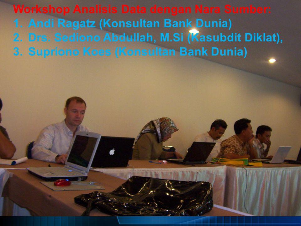 Workshop Analisis Data dengan Nara Sumber: 1.Andi Ragatz (Konsultan Bank Dunia) 2.Drs. Sediono Abdullah, M.Si (Kasubdit Diklat), 3.Supriono Koes (Kons