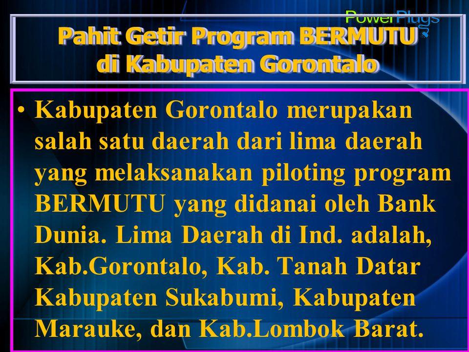Pahit Getir Program BERMUTU di Kabupaten Gorontalo Kabupaten Gorontalo merupakan salah satu daerah dari lima daerah yang melaksanakan piloting program