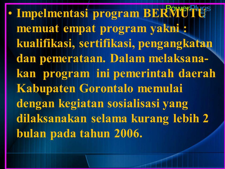 Impelmentasi program BERMUTU memuat empat program yakni : kualifikasi, sertifikasi, pengangkatan dan pemerataan. Dalam melaksana- kan program ini peme