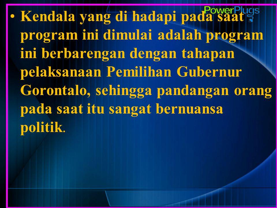 Kendala yang di hadapi pada saat program ini dimulai adalah program ini berbarengan dengan tahapan pelaksanaan Pemilihan Gubernur Gorontalo, sehingga